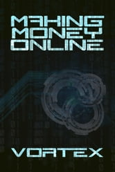 Making Money Online ebook by Vortex
