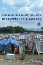 Psychosocial Capacity Building in Response to Disasters ebook by Joshua L. Miller