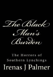 The Black Man's Burden: The Horrors of Southern Lynchings ebook by Michael Goines