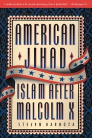 American Jihad - Islam After Malcolm X ebook by Steven Barboza