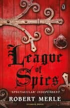 League of Spies - (Fortunes of France 4) ebook by Robert Merle, T. Jefferson Kline