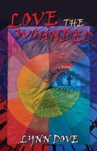 Love the Wounded ebook by Lynn Dove