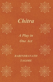 Chitra - A Play in One Act ebook by Rabindranath Tagore