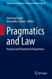 Pragmatics and Law - Practical and Theoretical Perspectives ebook by Francesca Poggi,Alessandro Capone