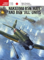 Nakajima B5N 'Kate' and B6N 'Jill' Units ebook by Mr Mark Chambers, Tony Holmes, Jim Laurier,...