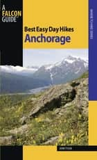 Best Easy Day Hikes Anchorage ebook by John Tyson