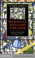 The Cambridge Companion to Medieval English Theatre ebook by Richard Beadle, Alan J. Fletcher