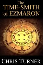 The Time-smith of Ezmaron ebook by Chris Turner