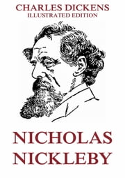 Nicholas Nickleby - Extended Annotated & Illustrated Edition ebook by Charles Dickens,George Barnard