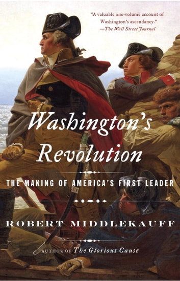 Washington's Revolution - The Making of America's First Leader ebook by Robert Middlekauff