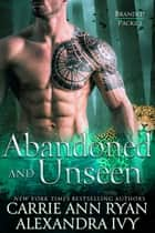Abandoned and Unseen ebook by Carrie Ann Ryan, Alexandra Ivy