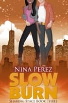 Slow Burn (Sharing Space #3) ebook by Nina Perez