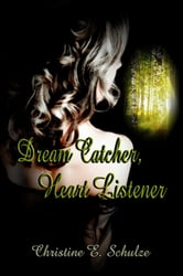 Dream Catcher, Heart Listener ebook by Christine E. Schulze