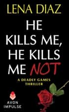 He Kills Me, He Kills Me Not ekitaplar by Lena Diaz