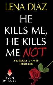 He Kills Me, He Kills Me Not ebook by Lena Diaz