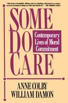 Some Do Care eBook by Anne Colby, William Damon