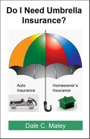 Do I Need Umbrella Insurance? ebook by Dale Maley