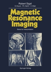 Magnetic Resonance Imaging - Basis for Interpretation ebook by Robert Sigal,D. Doyon,P. Halimi,H. Atlan