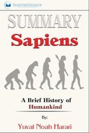 Summary of Sapiens: A Brief History of Humankind by Yuval Noah Harari ebook by Readtrepreneur Publishing
