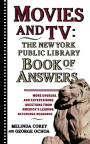 Movies and TV: The New York Public Library Book of Answers ebook by Melinda Corey,Diane Corey,George Ochoa