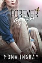 Forever My Love ebook by Mona Ingram