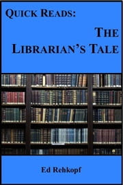 Quick Reads: The Librarian's Tale ebook by Ed Rehkopf