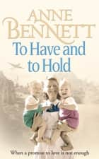 To Have and To Hold ebook by Anne Bennett