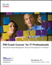 PM Crash Course for IT Professionals: Real-World Project Management Tools and Techniques for IT Initiatives - Real-World Project Management Tools and Techniques for IT Initiatives ebook by Rita Mulcahy