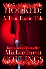 Hooked: A True Faerie Tale ebook by Michaelbrent Collings