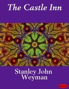 The Castle Inn ebook by Stanley John Weyman