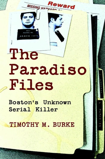 The Paradiso Files - Boston's Unknown Serial Killer ebook by Timothy M. Burke