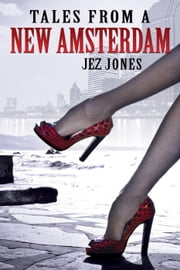 Tales from a New Amsterdam - New Amsterdam, #1 ebook by Jez Jones