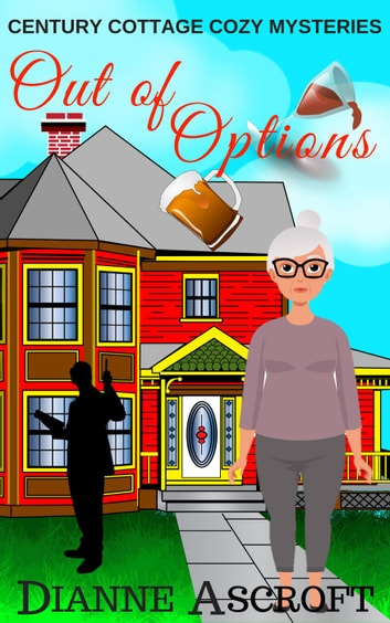 Out of Options - Century Cottage Cozy Mysteries, #1 電子書籍 by Dianne Ascroft