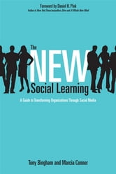 The New Social Learning - A Guide to Transforming Organizations Through Social Media ebook by Tony Bingham,Marcia Conner