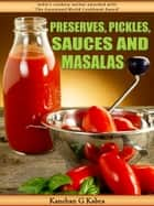Preserves, Pickles, Sauces And Masalas ebook by Kanchan Kabra