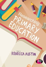 Researching Primary Education ebook by Rebecca Austin