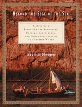 Beyond the Edge of the Sea - Sailing with Jason and the Argonauts, Ulysses, the Vikings, and Other Explorers of the Ancient World ebook by Mauricio Obregon