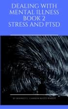 Dealing With Mental Illness Book 2 - Stress and PTSD ebook by Rodney C. Cannon