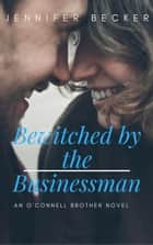 Bewitched by the Businessman - An O'Connel Brother's Novel ebook by Jennifer Becker