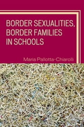 Border Sexualities, Border Families in Schools ebook by Maria Pallotta-Chiarolli
