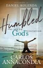 HUMBLED - The key to God's visitation eBook by Carlos Annacondia