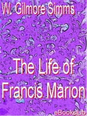 The Life of Francis Marion ebook by W. Gilmore Simms