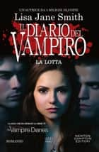 Il diario del vampiro. La lotta eBook by Lisa Jane Smith