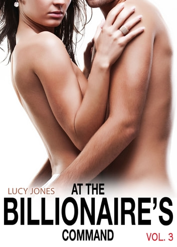 At the Billionaires Command Vol. 3 ebook by Lucy Jones