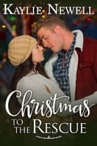 Christmas to the Rescue ebook by Kaylie Newell
