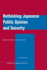 Rethinking Japanese Public Opinion and Security - From Pacifism to Realism? ebook by Paul Midford
