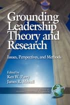 Grounding Leadership Theory and Research ebook by Ken Parry,James R. Meindl