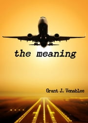 The Meaning ebook by Grant J Venables