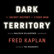 Dark Territory - The Secret History of Cyber War audiobook by Fred Kaplan