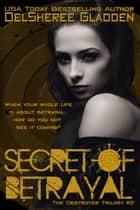 Secret of Betrayal ebook by DelSheree Gladden
